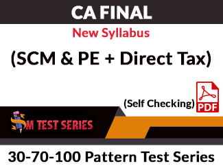 CA Final New Syllabus (SCM & PE + Direct Tax) Combo 30-70-100 Pattern Test Series (Self Checking, PDF)