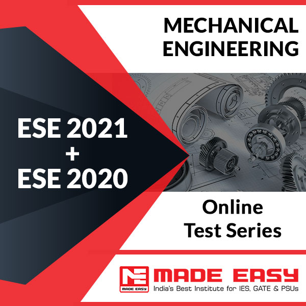 ESE 2021 + ESE 2020 Mechanical Engineering Online Test Series