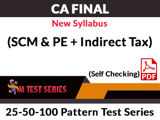 CA Final New Syllabus (SCM & PE + Indirect Tax) Combo 25-50-100 Pattern Test Series (Self Checking, PDF)