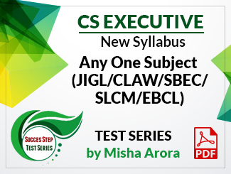 CS Executive New Syllabus Any One Subject (JIGL/CLAW/SBEC/SLCM/EBCL) Test Series by Misha Arora (PDF)