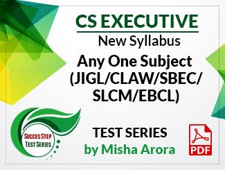 CS Executive New Syllabus Any One Subject (JIGL/CLAW/SBEC/SLCM/EBCL) Test Series by Misha Arora (PDF)